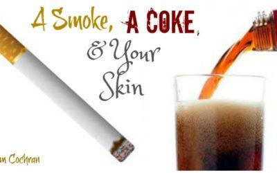 A Smoke, A Coke, & Your Skin