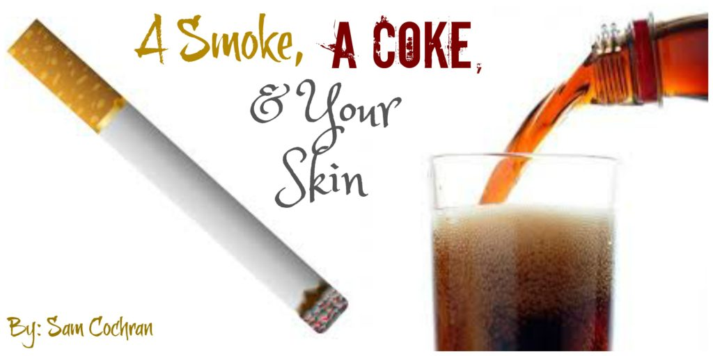 A Smoke, A Coke, & Your Skin