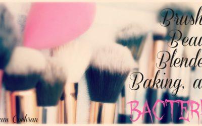 Brushes, Beauty Blenders, Baking & Bacteria