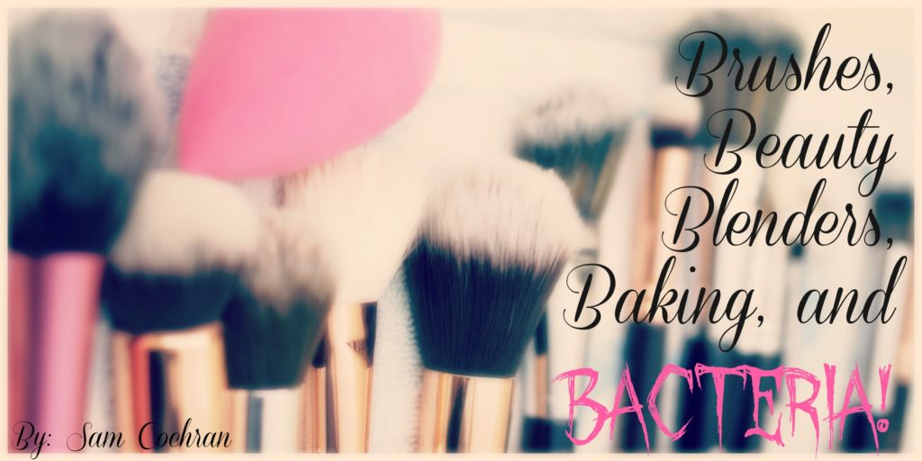 Brushes, Beauty Blenders, Baking & Bacteria